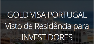 Golden Visa Portugal o Visto de Investor com Autorização de Residência e Passporte Europeu.